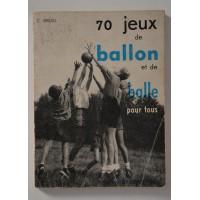 Livre ancien 70 jeux de Ballon et de balles pour tous 1968 C.BRU
