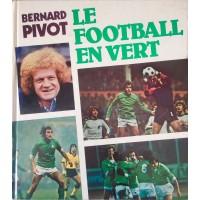 Livre LE FOOTBALL EN VERT asse St Etienne Bernard Pivot 130pages